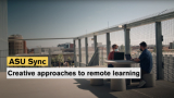 ASU creative approaches to remote learning